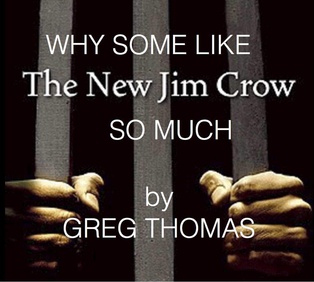 why some like the new jim crow so much imixwhatilike why some like the new jim crow so much michelle alexander is unlike ldquosome radical group s rdquo who must be ldquocrazyrdquo ldquoabsurdrdquo by greg thomas ldquo